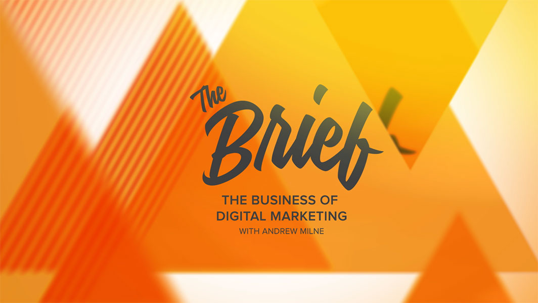 The Brief: The Business of Digital Marketing